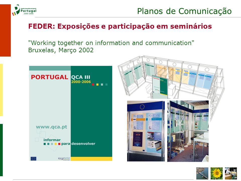 Planos de Comunicação Working together on information and communication Bruxelas, Março 2002 FEDER: Exposições e participação em seminários