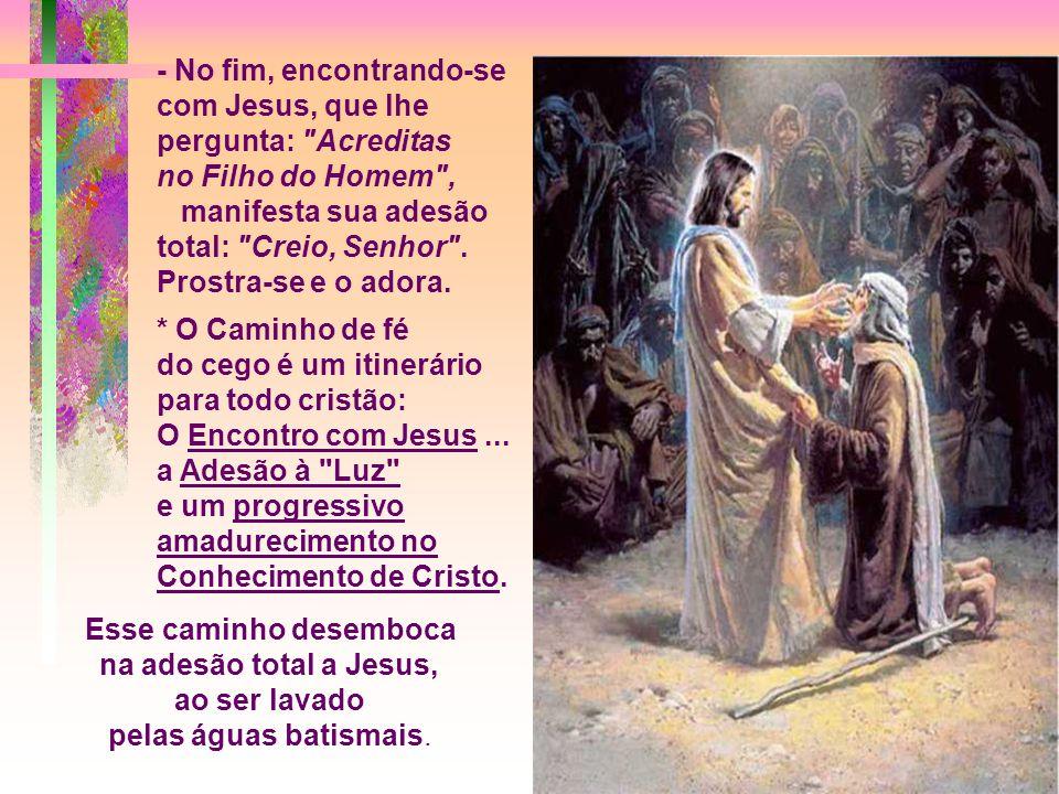 + A Transformação do cego é progressiva: - Antes de se encontrar com Jesus, é um homem prisioneiro das