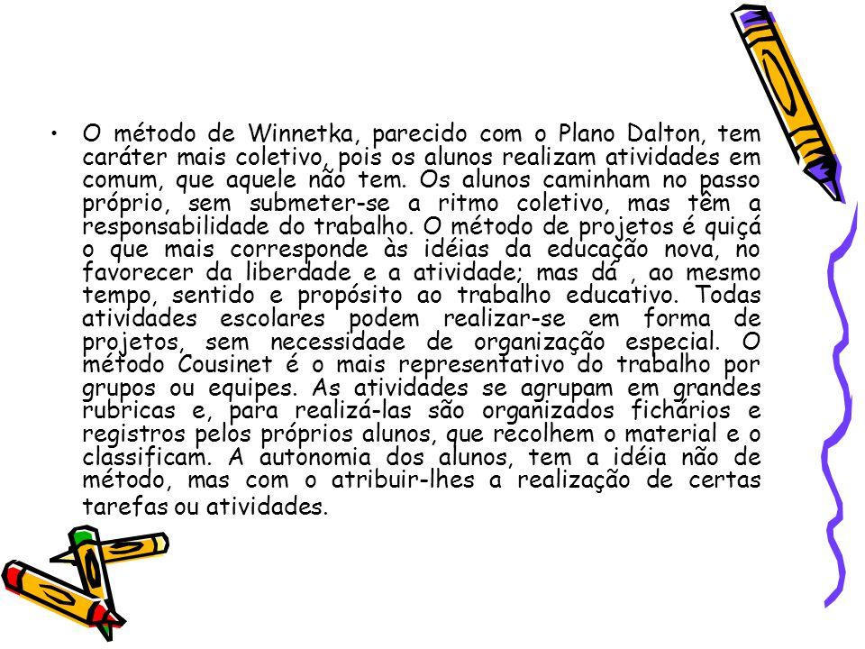 O método de Winnetka, parecido com o Plano Dalton, tem caráter mais coletivo, pois os alunos realizam atividades em comum, que aquele não tem. Os alun