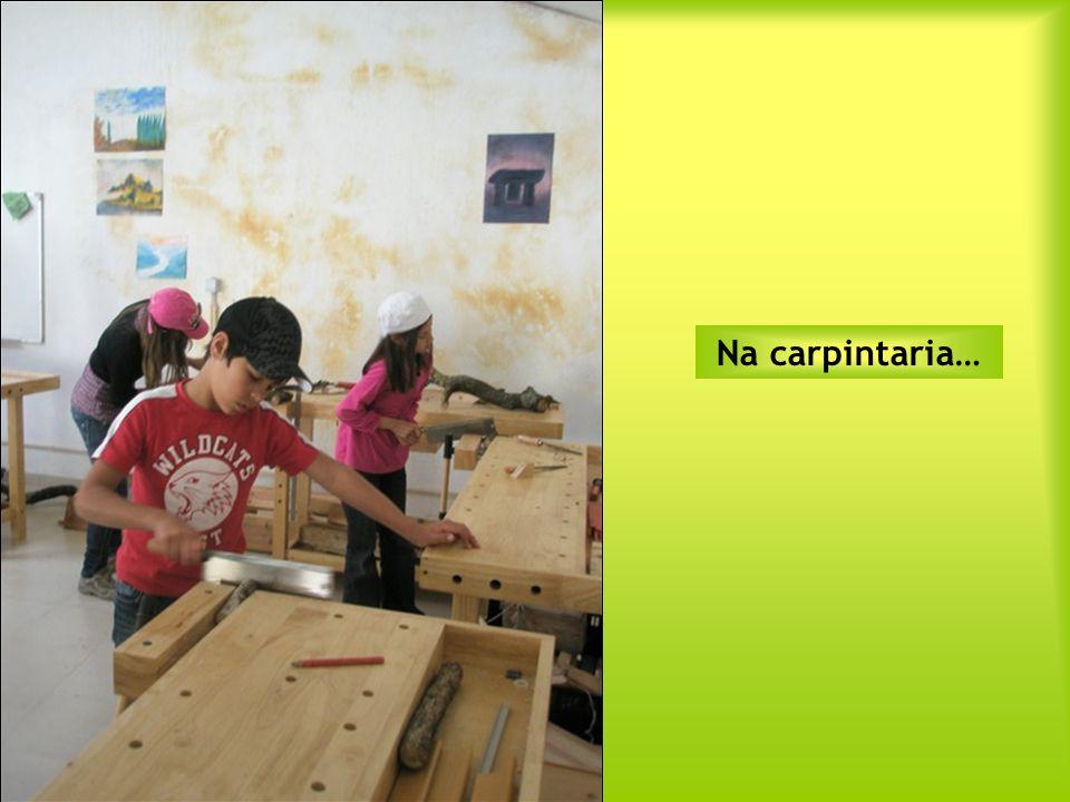 Na carpintaria…