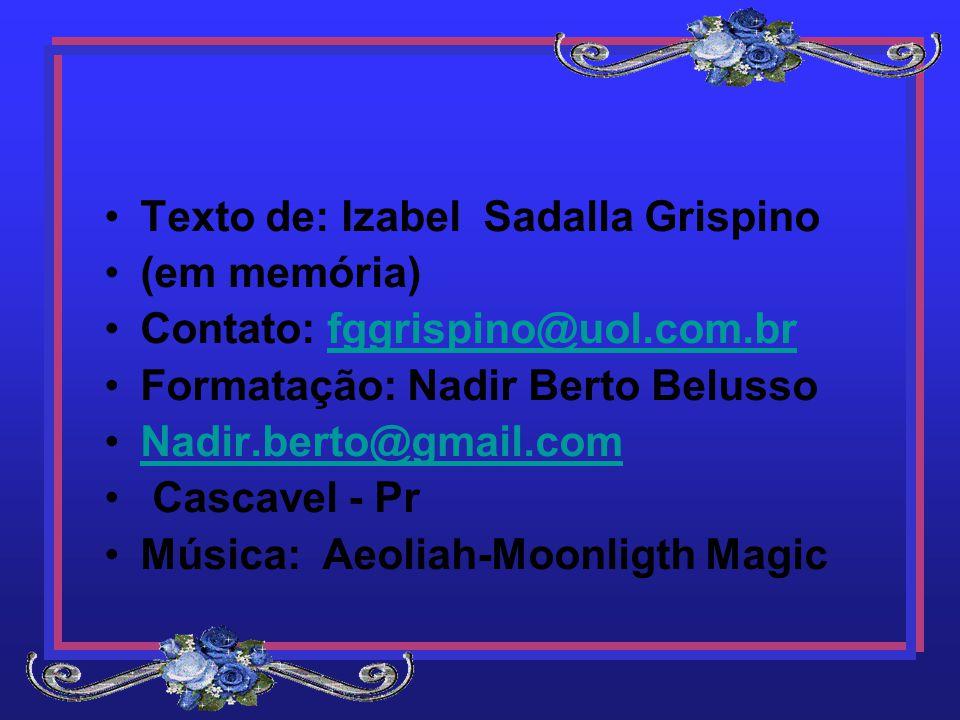 Texto de: Izabel Sadalla Grispino (em memória) Contato: fggrispino@uol.com.brfggrispino@uol.com.br Formatação: Nadir Berto Belusso Nadir.berto@gmail.com Cascavel - Pr Música: Aeoliah-Moonligth Magic