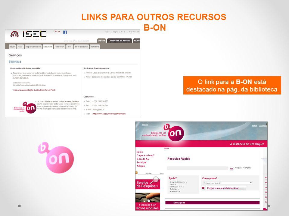 LINKS PARA OUTROS RECURSOS B-ON O link para a B-ON está destacado na pág. da biblioteca