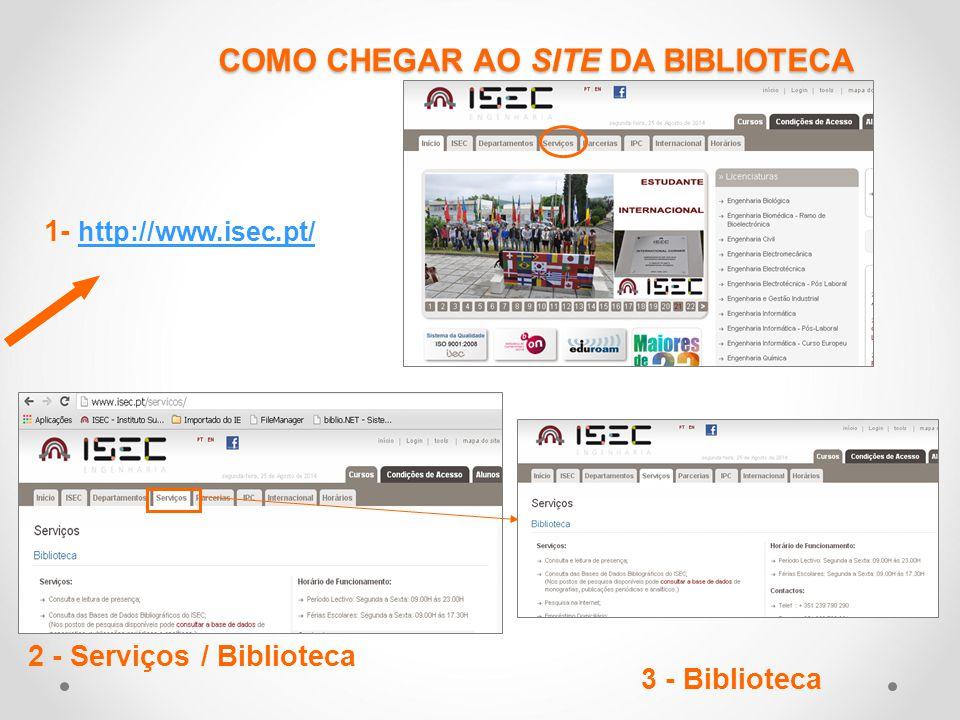COMO CHEGAR AO SITE DA BIBLIOTECA 1- http://www.isec.pt/ http://www.isec.pt/ 2 - Serviços / Biblioteca 3 - Biblioteca