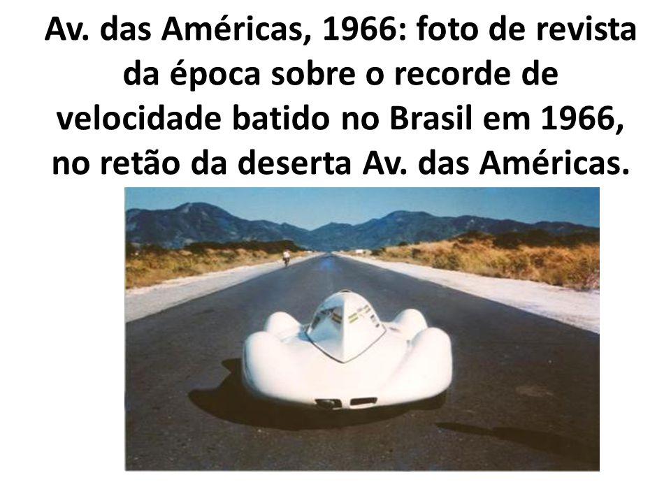 Av. das Américas, 1966: foto de revista da época sobre o recorde de velocidade batido no Brasil em 1966, no retão da deserta Av. das Américas.