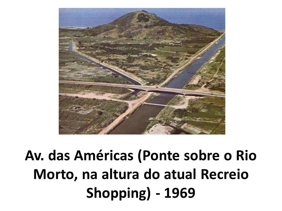 Av. das Américas (Ponte sobre o Rio Morto, na altura do atual Recreio Shopping) - 1969