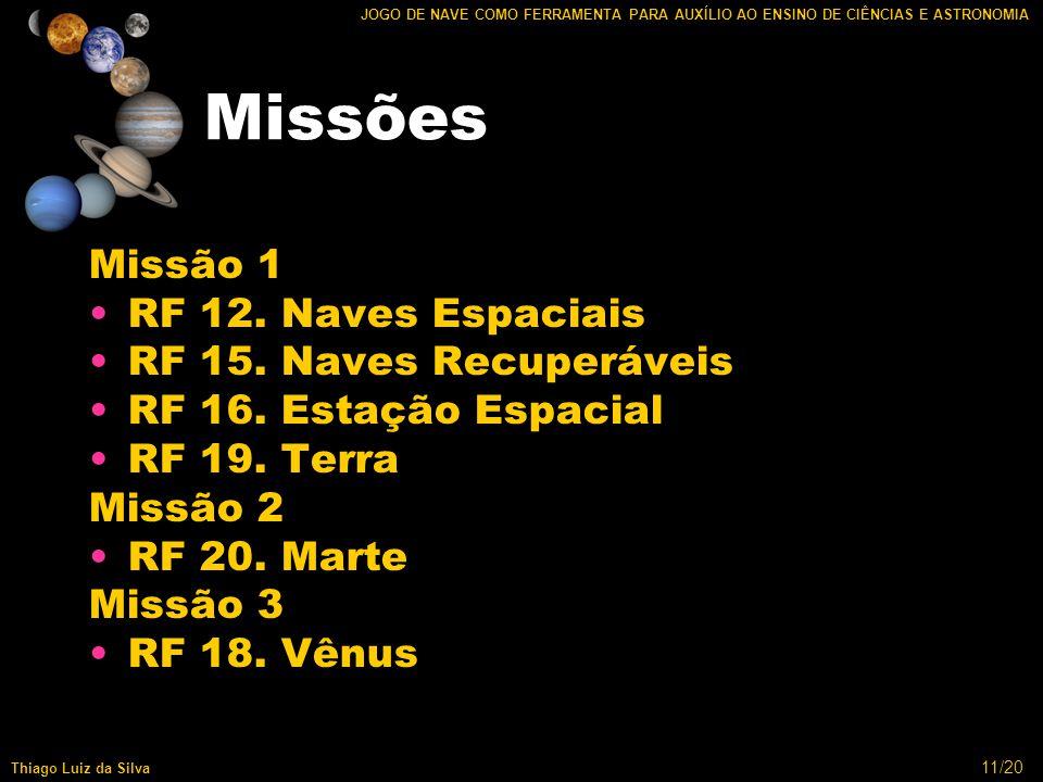 11/20 JOGO DE NAVE COMO FERRAMENTA PARA AUXÍLIO AO ENSINO DE CIÊNCIAS E ASTRONOMIA Thiago Luiz da Silva Missões Missão 1 RF 12.