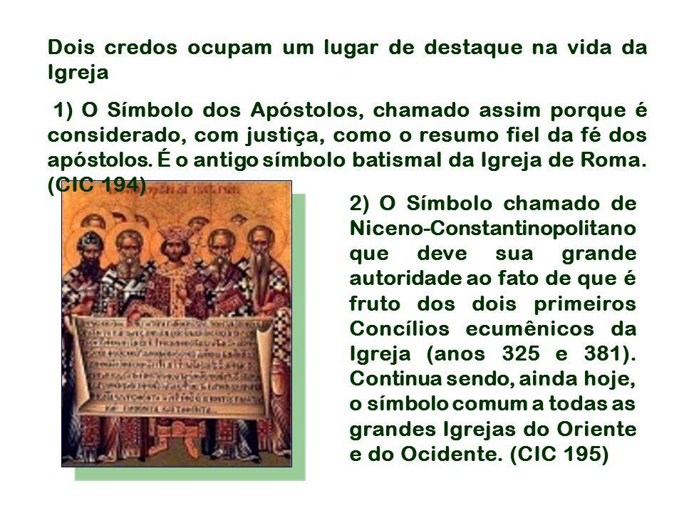 2) O Símbolo chamado de Niceno-Constantinopolitano que deve sua grande autoridade ao fato de que é fruto dos dois primeiros Concílios ecumênicos da Ig