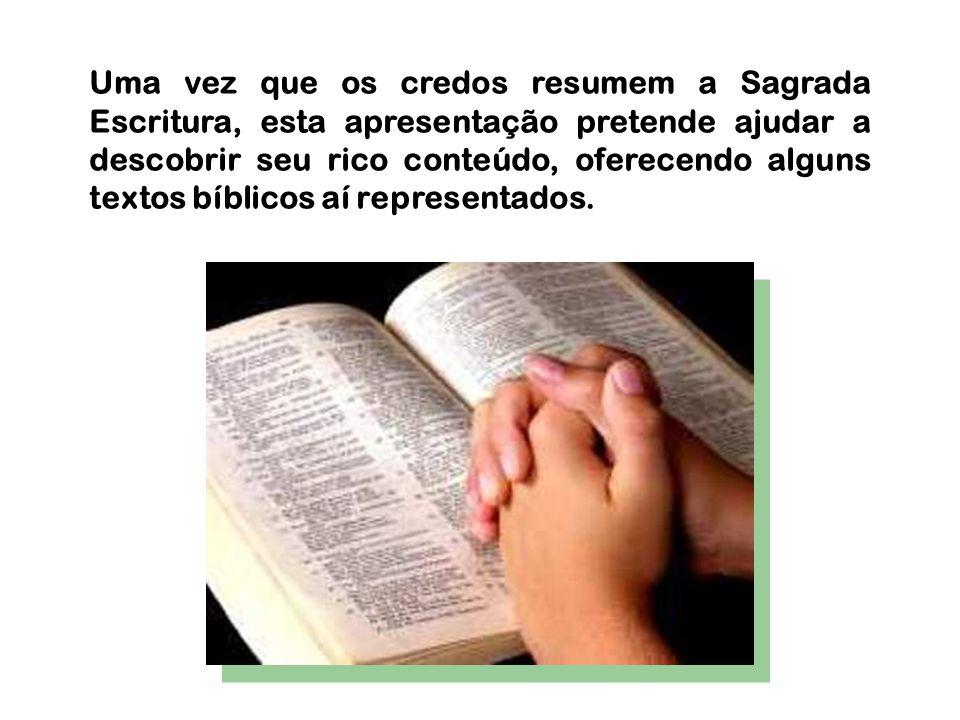Uma vez que os credos resumem a Sagrada Escritura, esta apresentação pretende ajudar a descobrir seu rico conteúdo, oferecendo alguns textos bíblicos