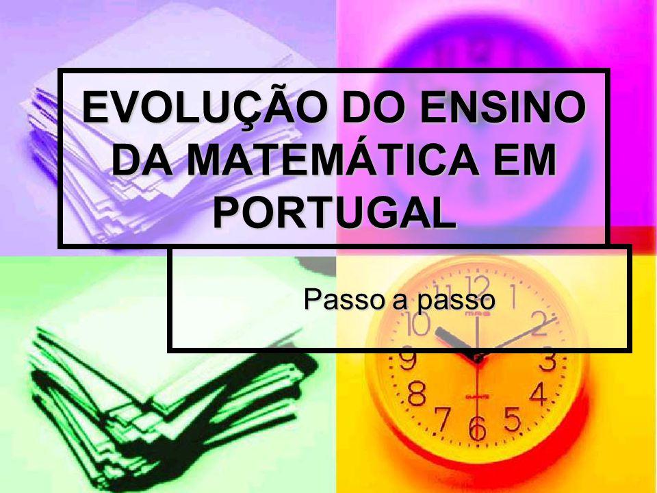 EVOLUÇÃO DO ENSINO DA MATEMÁTICA EM PORTUGAL Passo a passo
