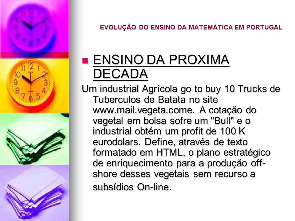 EVOLUÇÃO DO ENSINO DA MATEMÁTICA EM PORTUGAL ENSINO DA PROXIMA DECADA ENSINO DA PROXIMA DECADA Um industrial Agrícola go to buy 10 Trucks de Tuberculos de Batata no site www.mail.vegeta.come.