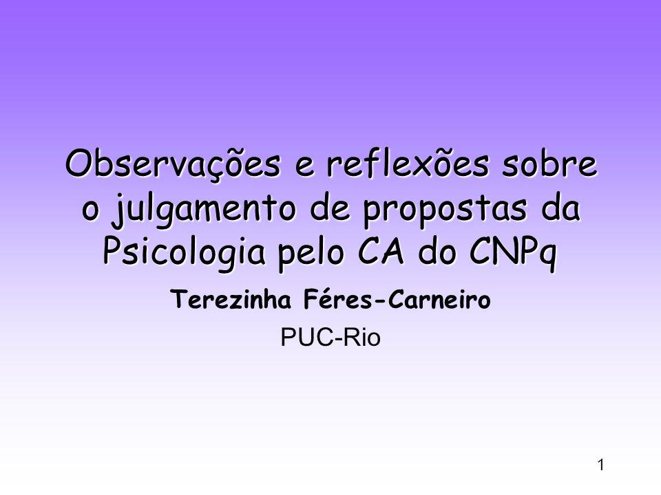 1 Observações e reflexões sobre o julgamento de propostas da Psicologia pelo CA do CNPq Terezinha Féres-Carneiro PUC-Rio