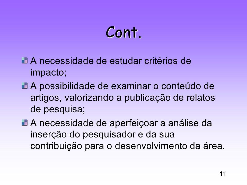 11 Cont. A necessidade de estudar critérios de impacto; A possibilidade de examinar o conteúdo de artigos, valorizando a publicação de relatos de pesq