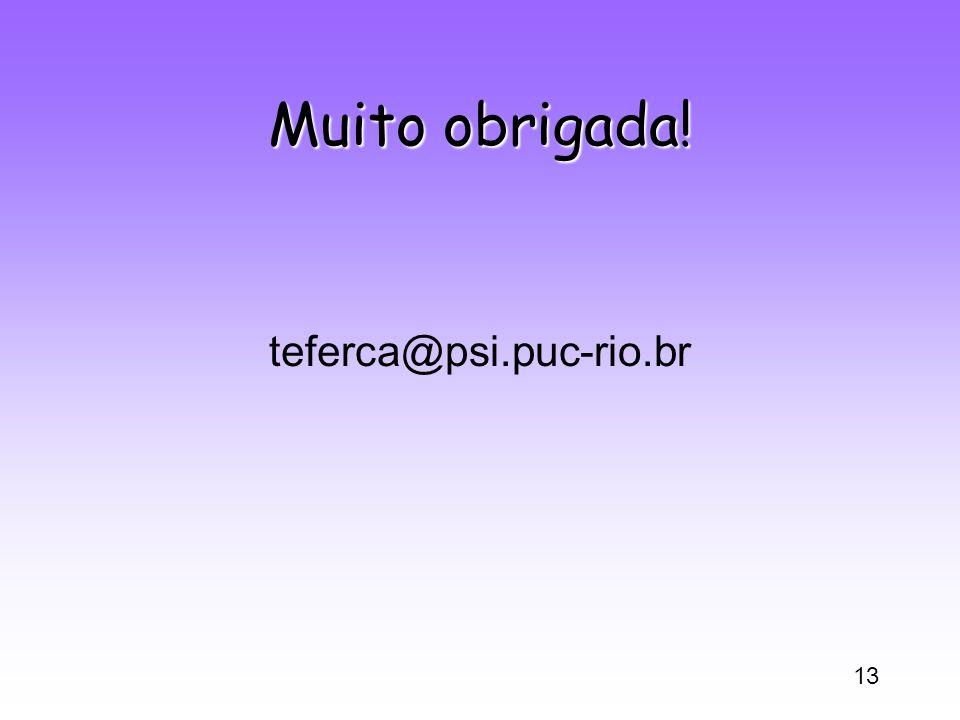 13 Muito obrigada! teferca@psi.puc-rio.br
