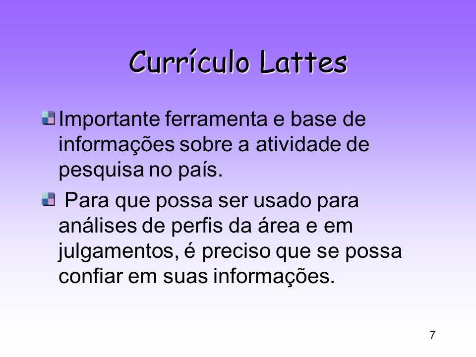 7 Currículo Lattes Importante ferramenta e base de informações sobre a atividade de pesquisa no país. Para que possa ser usado para análises de perfis