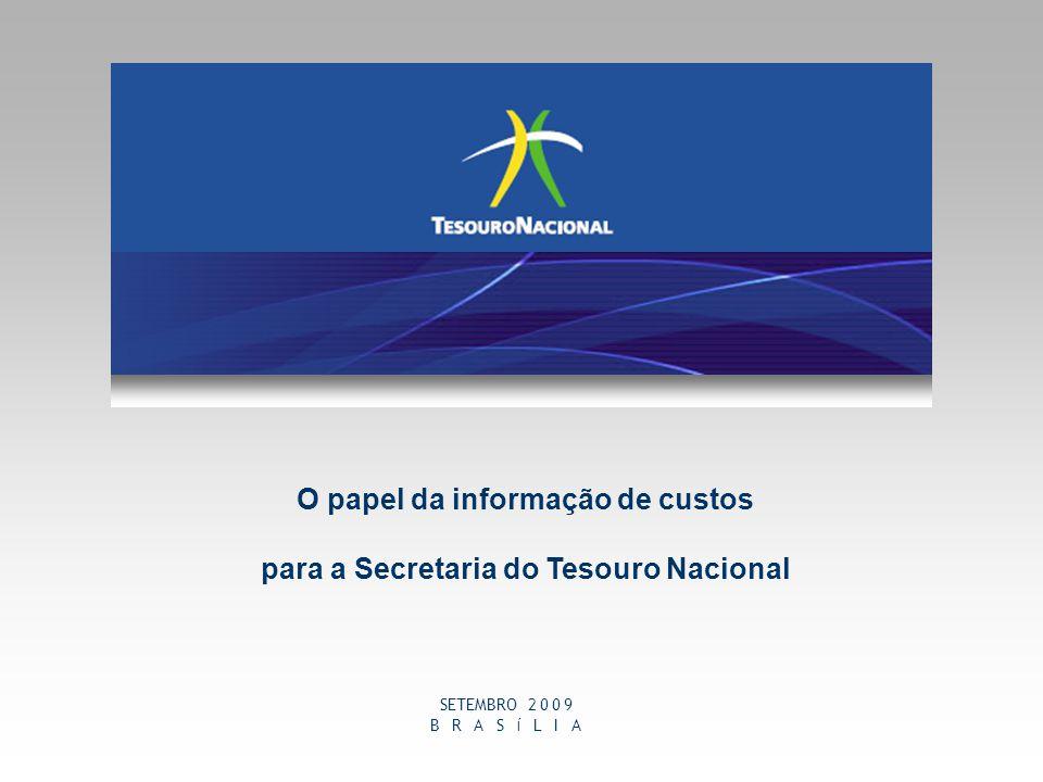 1 O papel da informação de custos para a Secretaria do Tesouro Nacional SETEMBRO 2 0 0 9 B R A S Í L I A