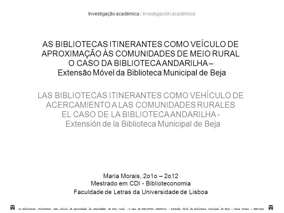  Fundação Calouste Gulbenkian, 1984  As Bibliotecas Itinerantes como veículo de aproximação às comunidades de meio rural.