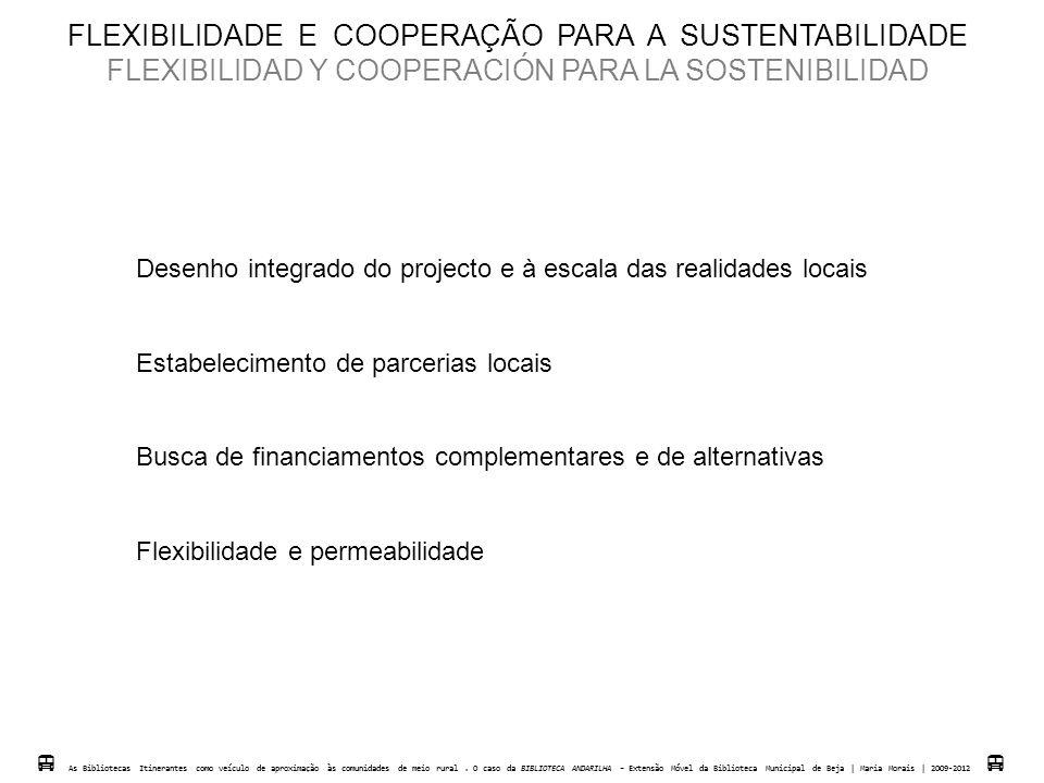 Desenho integrado do projecto e à escala das realidades locais Estabelecimento de parcerias locais Busca de financiamentos complementares e de alterna