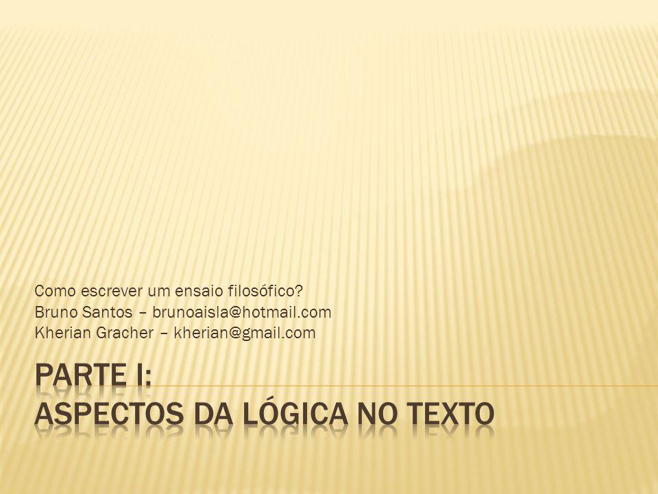 Como escrever um ensaio filosófico? Bruno Santos – brunoaisla@hotmail.com Kherian Gracher – kherian@gmail.com