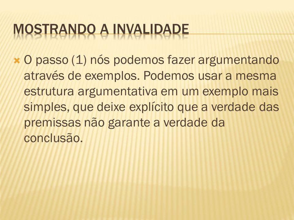  O passo (1) nós podemos fazer argumentando através de exemplos. Podemos usar a mesma estrutura argumentativa em um exemplo mais simples, que deixe e