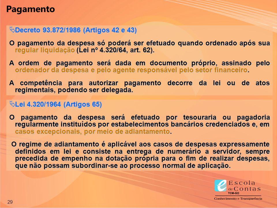 29  Decreto 93.872/1986 (Artigos 42 e 43) O pagamento da despesa só poderá ser efetuado quando ordenado após sua regular liquidação (Lei nº 4.320/64,