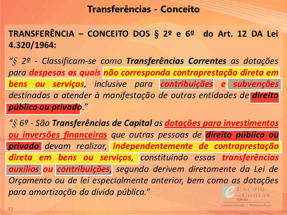"""43 Transferências - Conceito TRANSFERÊNCIA – CONCEITO DOS § 2º e 6º do Art. 12 DA Lei 4.320/1964: """"§ 2º - Classificam-se como Transferências Correntes"""