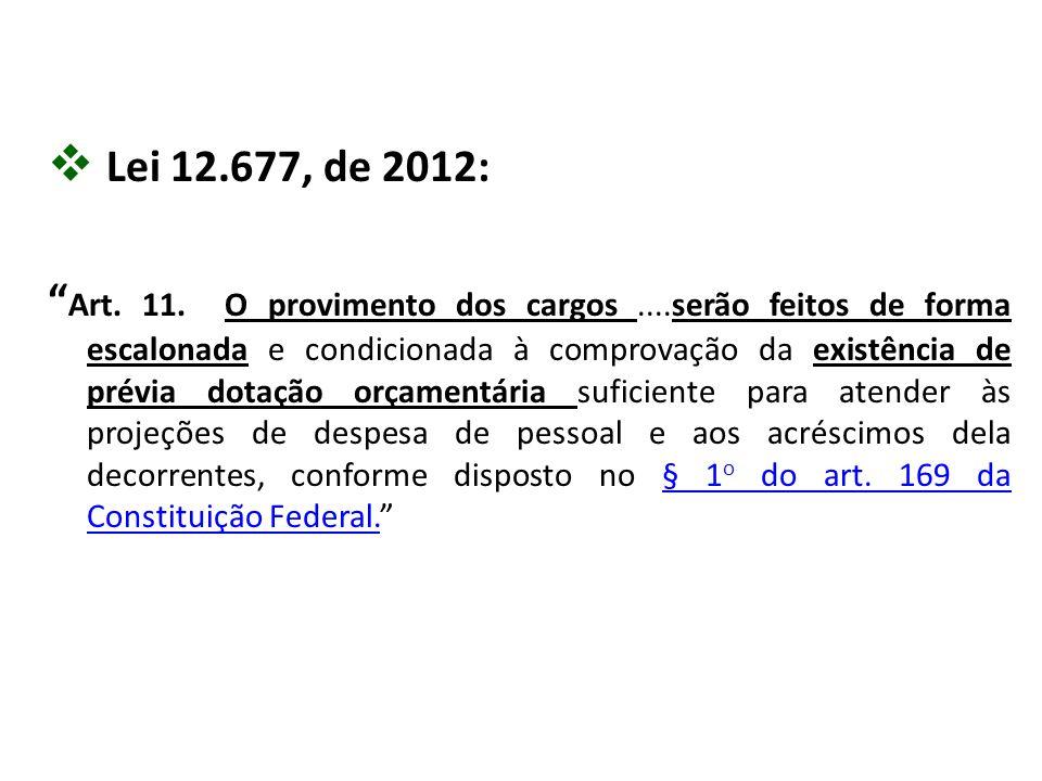 """ Lei 12.677, de 2012: """" Art. 11. O provimento dos cargos....serão feitos de forma escalonada e condicionada à comprovação da existência de prévia dot"""