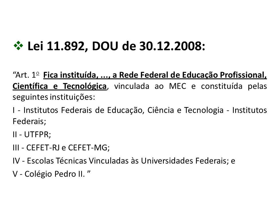 """ Lei 11.892, DOU de 30.12.2008: """"Art. 1 o Fica instituída,..., a Rede Federal de Educação Profissional, Científica e Tecnológica, vinculada ao MEC e"""