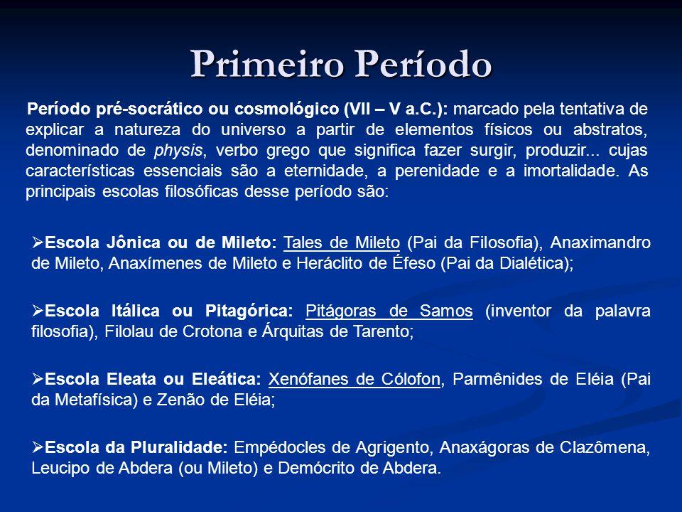 Primeiro Período Período pré-socrático ou cosmológico (VII – V a.C.): marcado pela tentativa de explicar a natureza do universo a partir de elementos