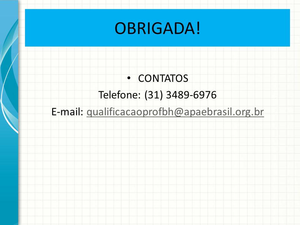 OBRIGADA! CONTATOS Telefone: (31) 3489-6976 E-mail: qualificacaoprofbh@apaebrasil.org.brqualificacaoprofbh@apaebrasil.org.br