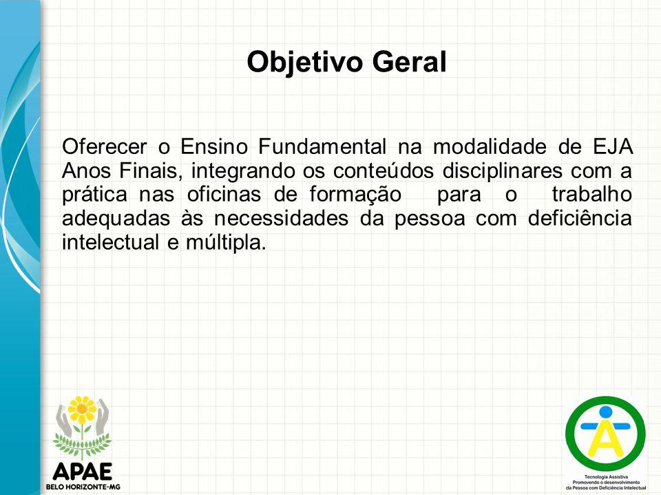 Objetivo Geral Oferecer o Ensino Fundamental na modalidade de EJA Anos Finais, integrando os conteúdos disciplinares com a prática nas oficinas de for