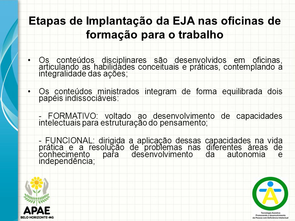 Etapas de Implantação da EJA nas oficinas de formação para o trabalho Os conteúdos disciplinares são desenvolvidos em oficinas, articulando as habilid