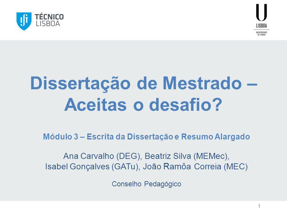 Dissertação de Mestrado – Aceitas o desafio? 1 Módulo 3 – Escrita da Dissertação e Resumo Alargado Ana Carvalho (DEG), Beatriz Silva (MEMec), Isabel G