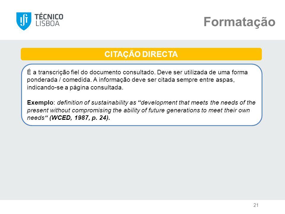 Formatação CITAÇÃO DIRECTA É a transcrição fiel do documento consultado. Deve ser utilizada de uma forma ponderada / comedida. A informação deve ser c