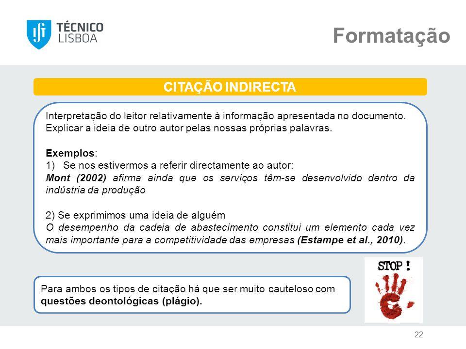 Formatação CITAÇÃO INDIRECTA Interpretação do leitor relativamente à informação apresentada no documento. Explicar a ideia de outro autor pelas nossas