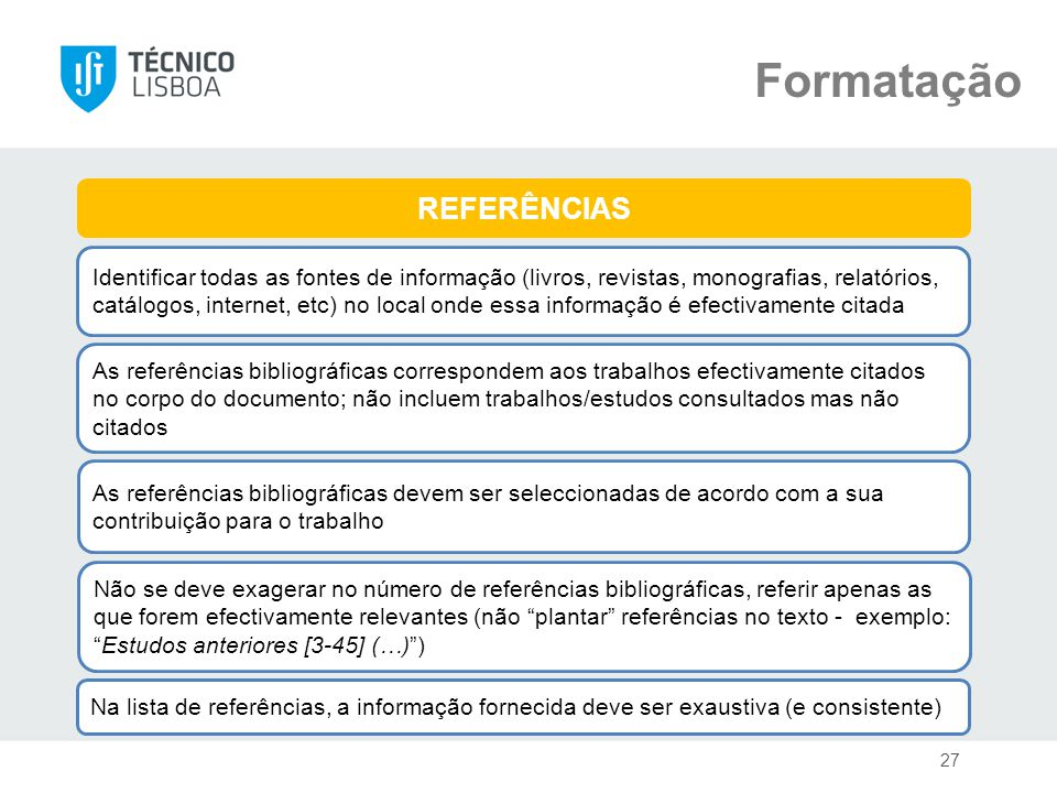 Formatação REFERÊNCIAS Identificar todas as fontes de informação (livros, revistas, monografias, relatórios, catálogos, internet, etc) no local onde e