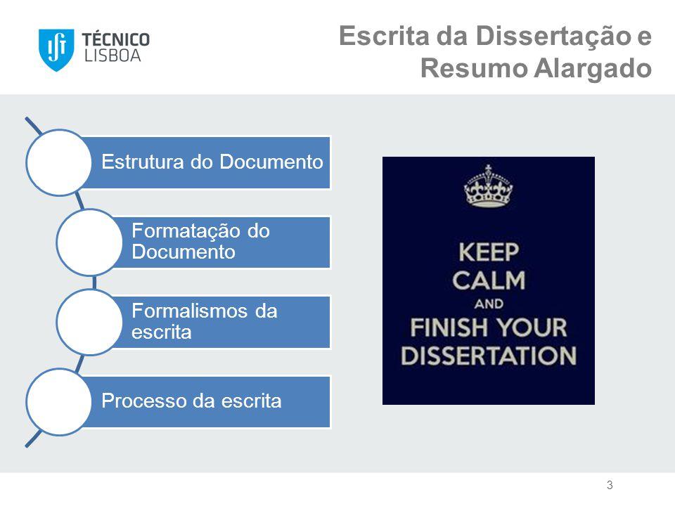 Escrita da Dissertação e Resumo Alargado 3 Estrutura do Documento Formatação do Documento Formalismos da escrita Processo da escrita