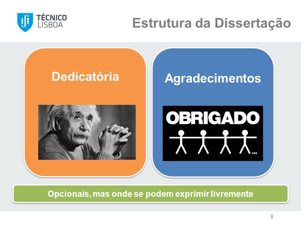 Dedicatória Agradecimentos Estrutura da Dissertação Opcionais, mas onde se podem exprimir livremente 8