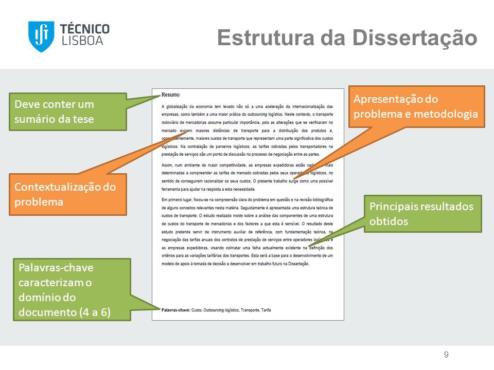 Estrutura da Dissertação Deve conter um sumário da tese Contextualização do problema Apresentação do problema e metodologia Principais resultados obtidos Palavras-chave caracterizam o domínio do documento (4 a 6) 9