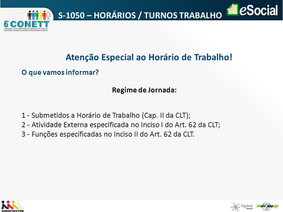 S-1050 – HORÁRIOS / TURNOS TRABALHO Regime de Jornada: 1 - Submetidos a Horário de Trabalho (Cap. II da CLT); 2 - Atividade Externa especificada no In