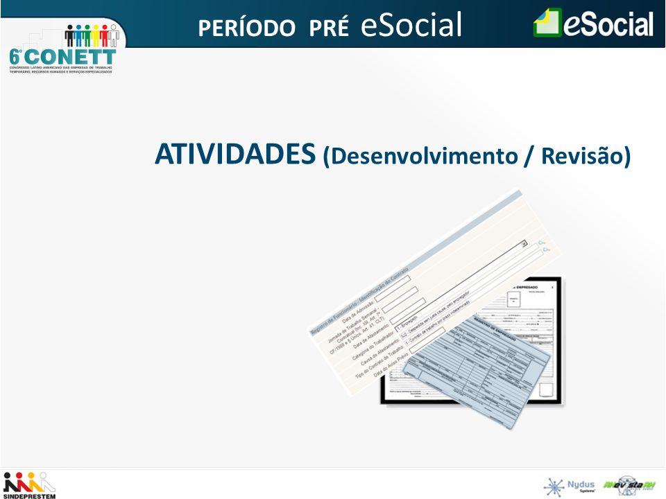 ATIVIDADES (Desenvolvimento / Revisão) PERÍODO PRÉ eSocial