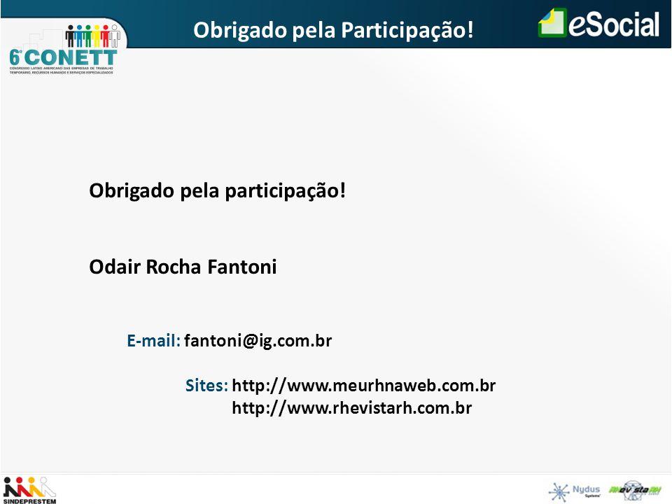Obrigado pela Participação! Obrigado pela participação! Odair Rocha Fantoni E-mail: fantoni@ig.com.br Sites: http://www.meurhnaweb.com.br http://www.r