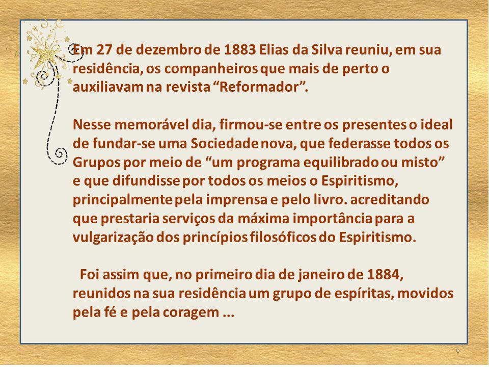 6 Em 27 de dezembro de 1883 Elias da Silva reuniu, em sua residência, os companheiros que mais de perto o auxiliavam na revista Reformador .