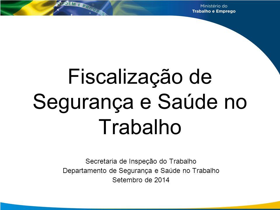 Fiscalização de Segurança e Saúde no Trabalho Secretaria de Inspeção do Trabalho Departamento de Segurança e Saúde no Trabalho Setembro de 2014