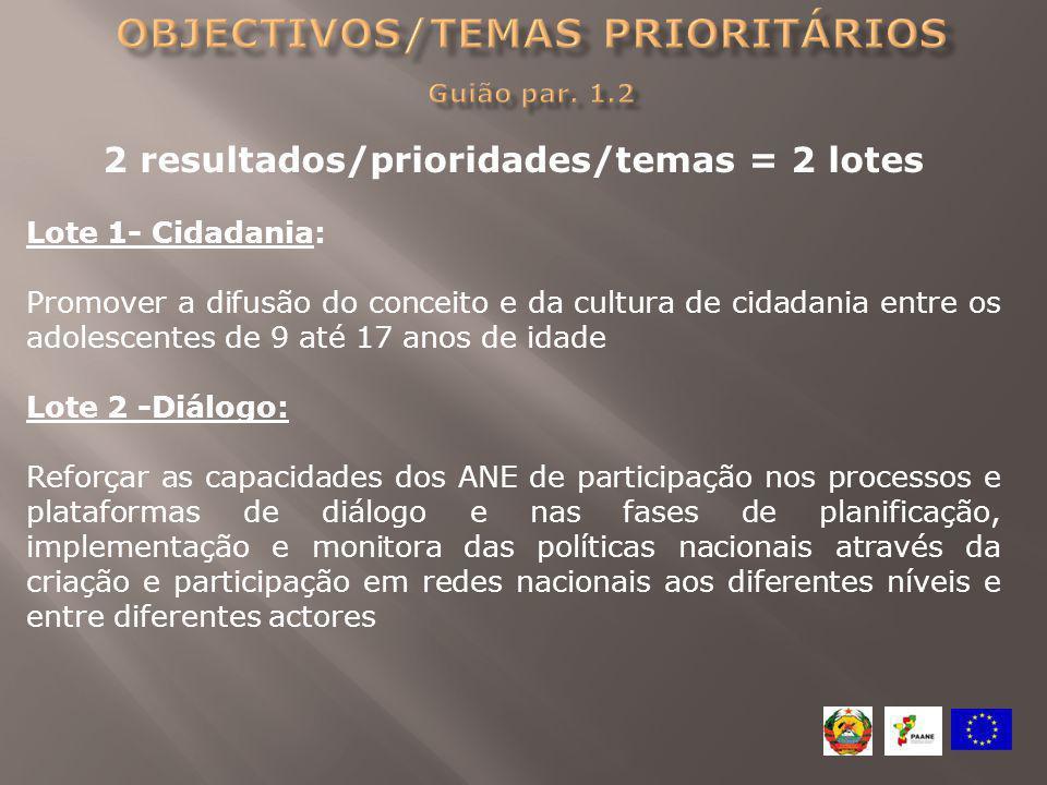 2 resultados/prioridades/temas = 2 lotes Lote 1- Cidadania: Promover a difusão do conceito e da cultura de cidadania entre os adolescentes de 9 até 17