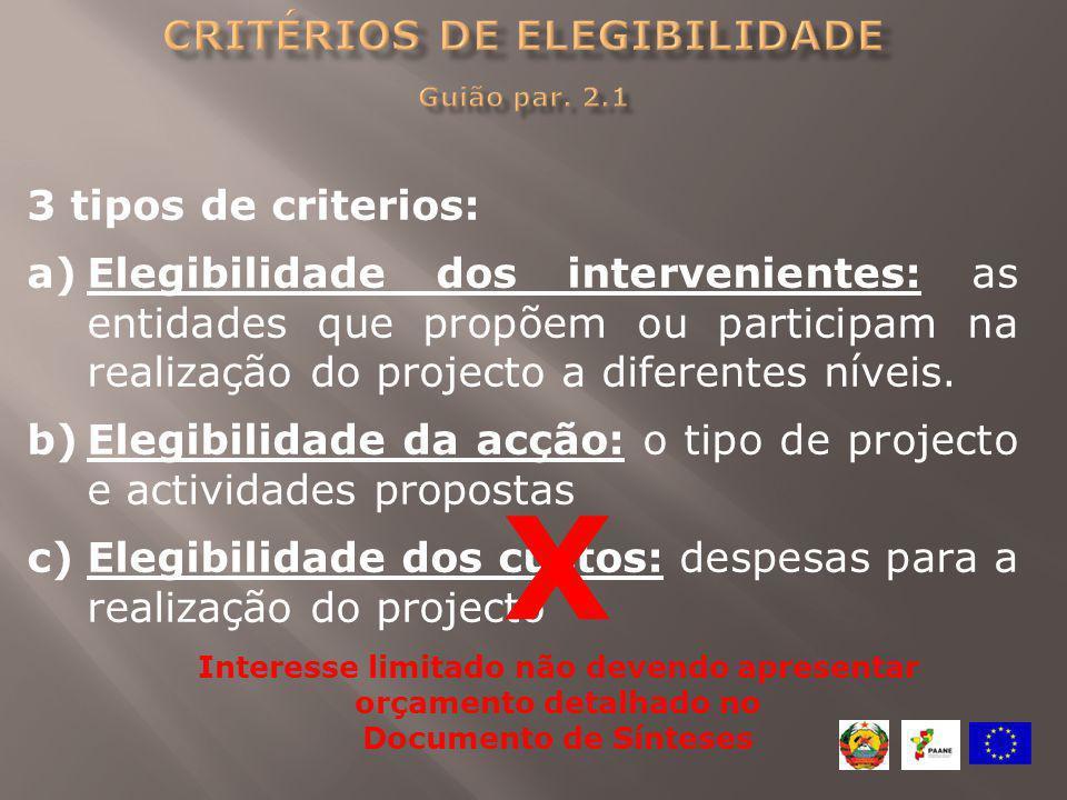 3 tipos de criterios: a)Elegibilidade dos intervenientes: as entidades que propõem ou participam na realização do projecto a diferentes níveis. b)Eleg