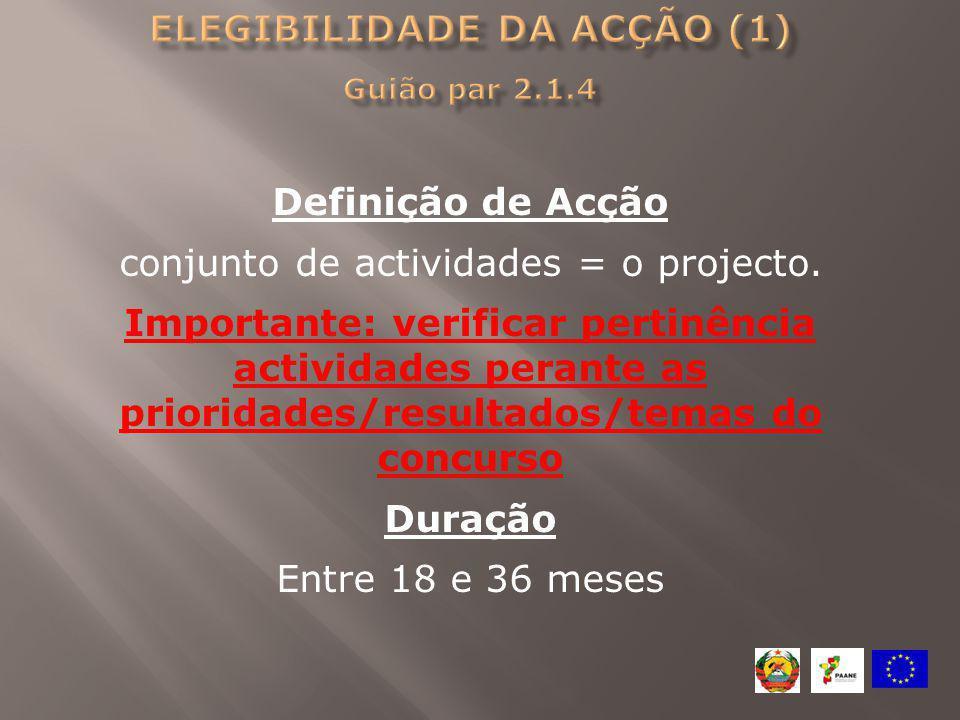 Definição de Acção conjunto de actividades = o projecto. Importante: verificar pertinência actividades perante as prioridades/resultados/temas do conc