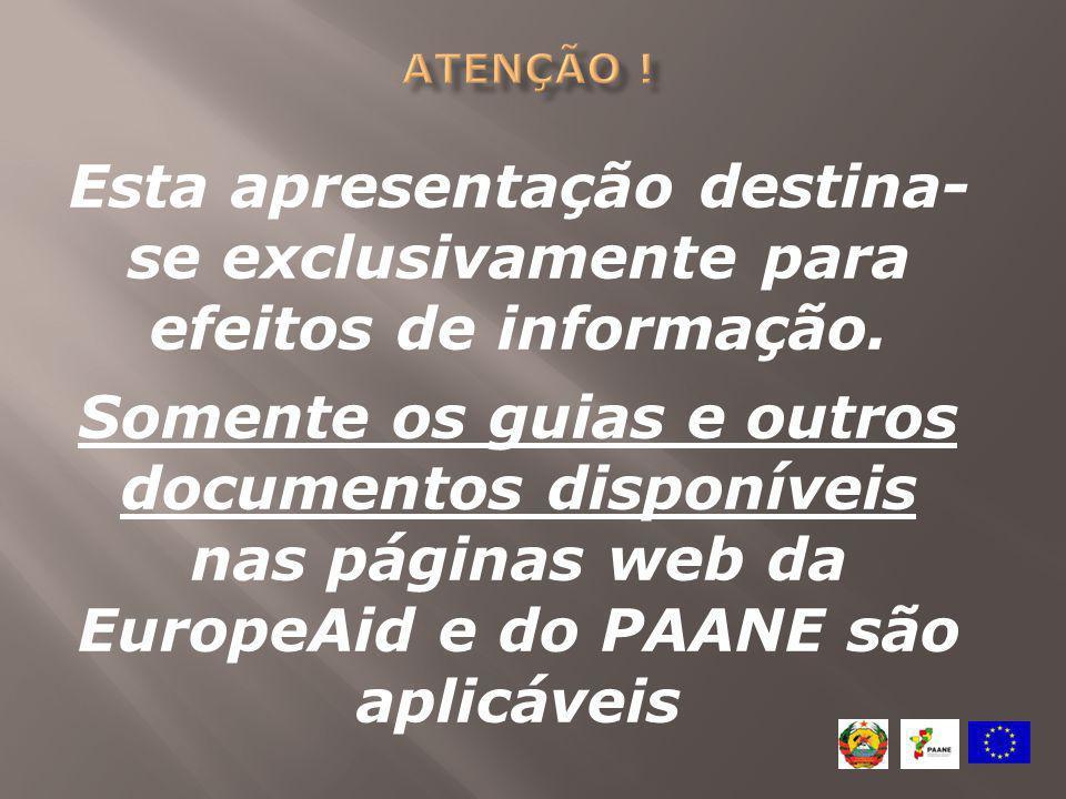 Esta apresentação destina- se exclusivamente para efeitos de informação. Somente os guias e outros documentos disponíveis nas páginas web da EuropeAid
