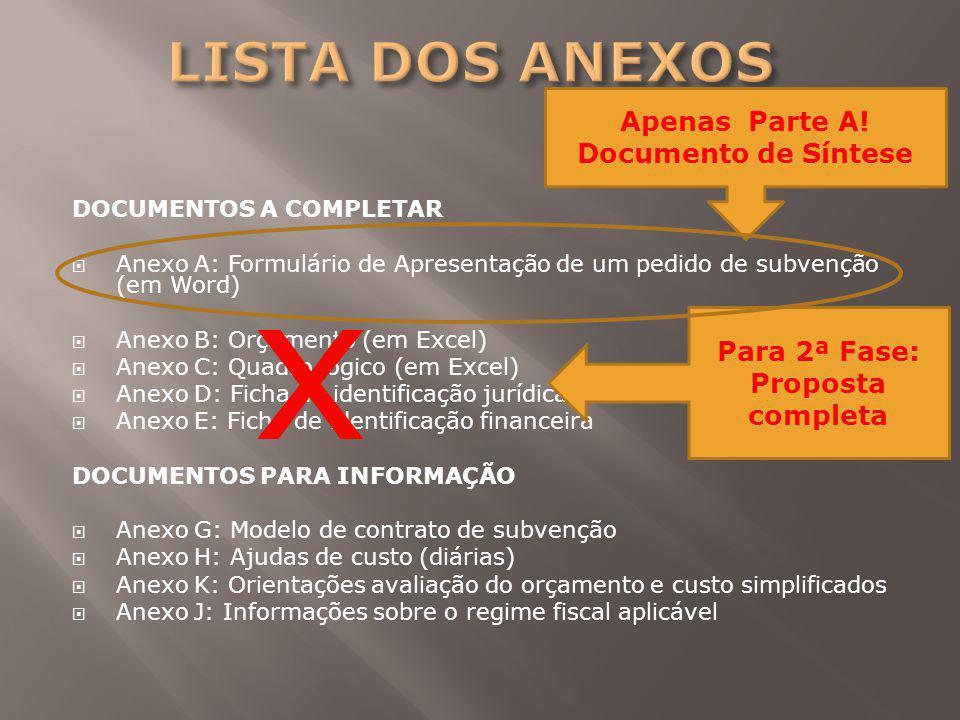 DOCUMENTOS A COMPLETAR  Anexo A: Formulário de Apresentação de um pedido de subvenção (em Word)  Anexo B: Orçamento (em Excel)  Anexo C: Quadro lóg