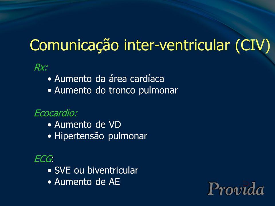 Comunicação inter-ventricular (CIV) Rx: Aumento da área cardíaca Aumento do tronco pulmonar Ecocardio: Aumento de VD Hipertensão pulmonar ECG: SVE ou