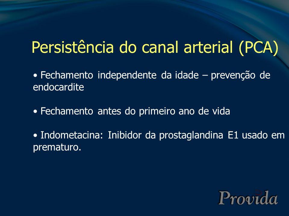 Persistência do canal arterial (PCA) Fechamento independente da idade – prevenção de endocardite Fechamento antes do primeiro ano de vida Indometacina